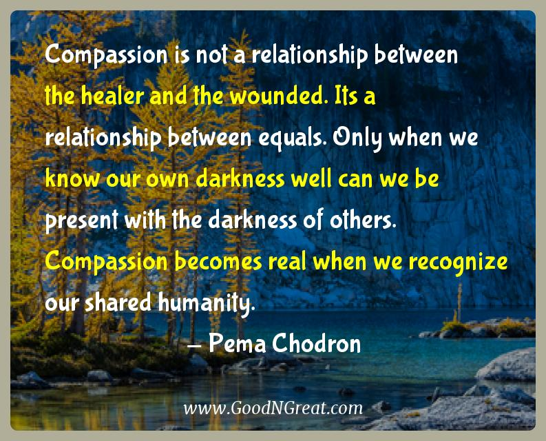 Pema Chodron Inspirational Quotes  - Compassion is not a relationship between the healer and the