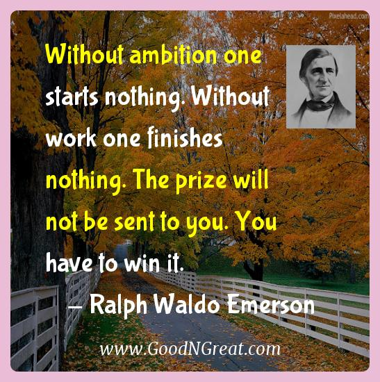 Ralph Waldo Emerson Inspirational Quotes 112.jpg-Without ambition one starts nothing. Without work one