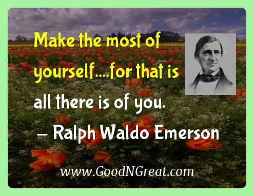 Ralph Waldo Emerson Inspirational Quotes  - Make the most of yourself....for that is all there is of