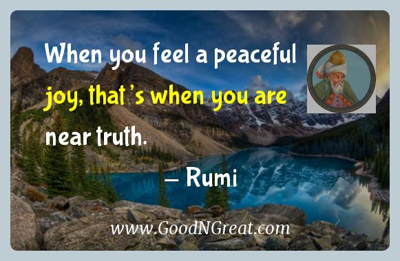 Rumi Inspirational Quotes  - When you feel a peaceful joy, that's when you are near