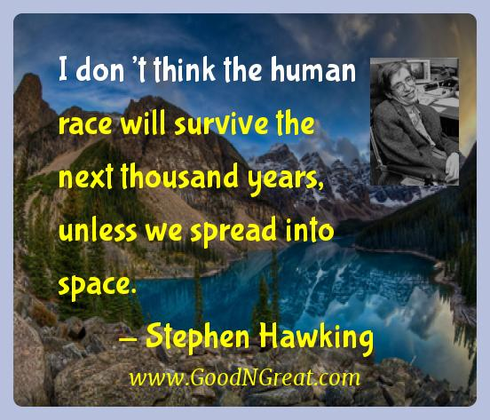 Stephen Hawking Inspirational Quotes  - I don't think the human race will survive the next
