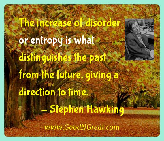 Stephen Hawking Inspirational Quotes  - The increase of disorder or entropy is what distinguishes