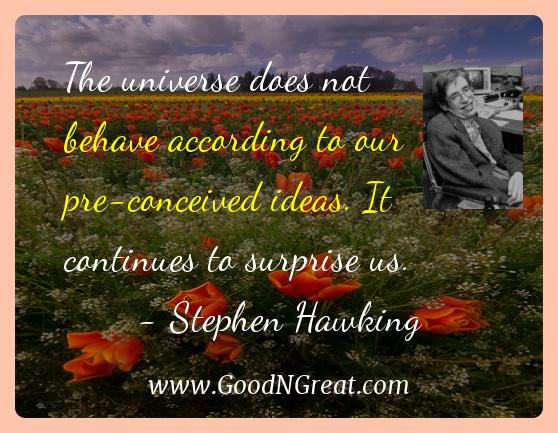 Stephen Hawking Inspirational Quotes  - The universe does not behave according to our pre-conceived