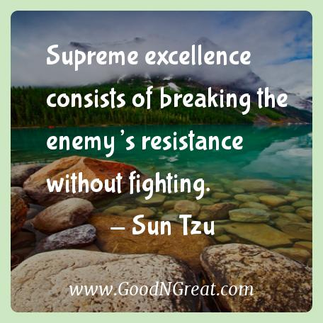 Sun Tzu Inspirational Quotes  - Supreme excellence consists of breaking the enemy's