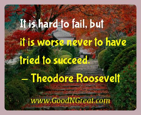 Theodore Roosevelt Inspirational Quotes  - It is hard to fail, but it is worse never to have tried to