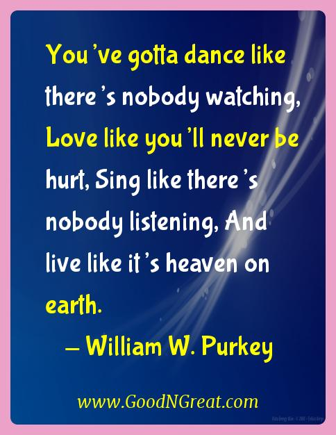 William W. Purkey Inspirational Quotes  - You've gotta dance like there's nobody watching, Love