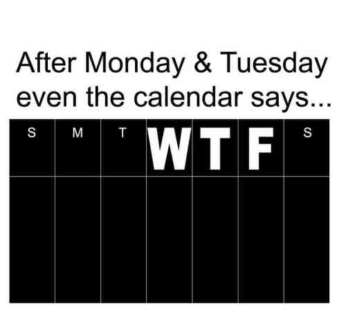 after-monday-n-tuesday-even-the-calendar-says-wtf