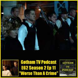 GTVP E62 Gotham S2E11 Worse Than A Crime Podcast