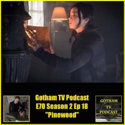 GTVP E70 Gotham S02E18 Pinewood Podcast