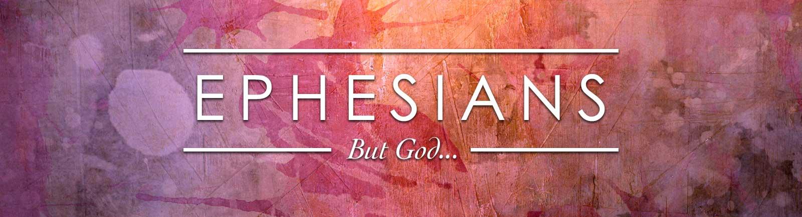 Ephesians: But God…