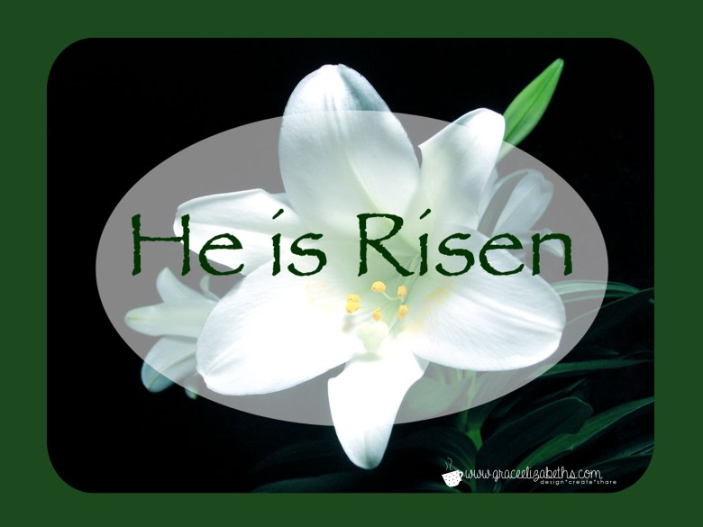 He is Risen! - 2015 Grace Elizabeths