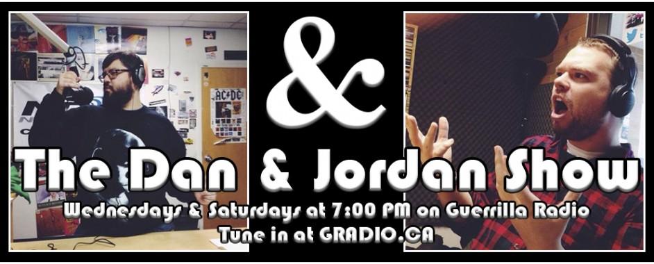The Dan & Jordan Show: Wednesdays & Saturdays @ 7