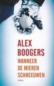 Alex Boogers- Wanneer de mieren schreeuwen