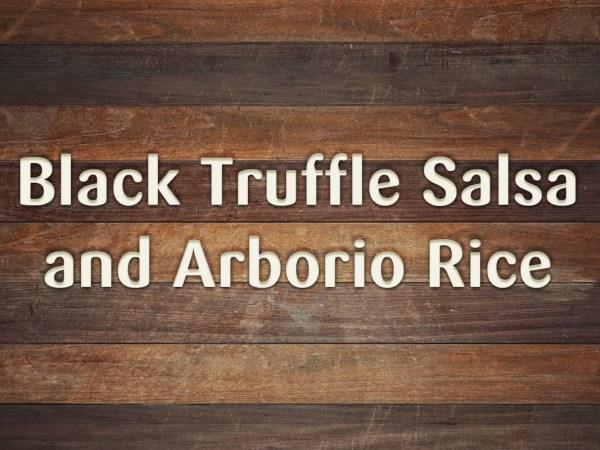 Black Truffle Salsa and Arborio Rice