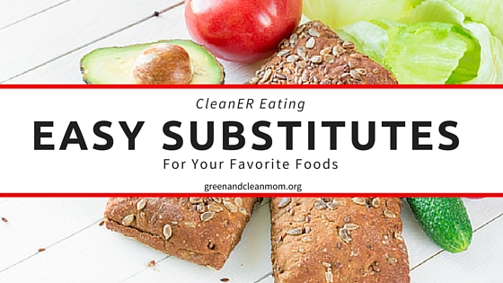 Clean Eating Easy Substitues for Your Favorite Foods