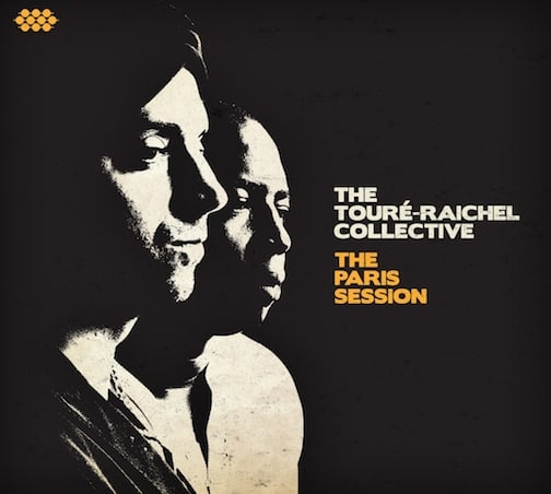 The Touré-Raichel Collective- The Paris Session Album Cover