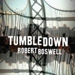 Embracing the Sprawl: Robert Boswell&#8217;s <em>Tumbledown</em>