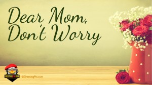 #14 Dear Mom, Don't Worry.001
