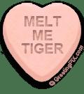 MELT ME TIGER