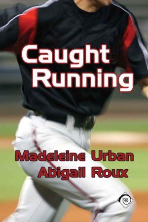 Madeleine Urban & Abigail Roux--Caught Running
