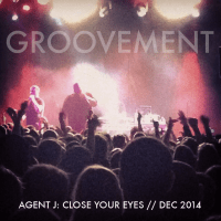Groovement Podcast - Agent J: Close Your Eyes (Dec 2014)