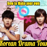 How to Make your own Korean drama Tour