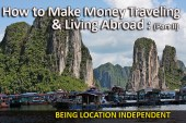 location independent, how to be location independent, how to make money traveling, how to make money living abroad