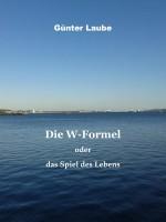 Die W-Formel oder das Spiel des Lebens - Günter Laube