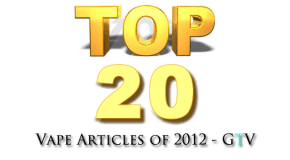 Top 20 Vape Articles of 2012 – GTV