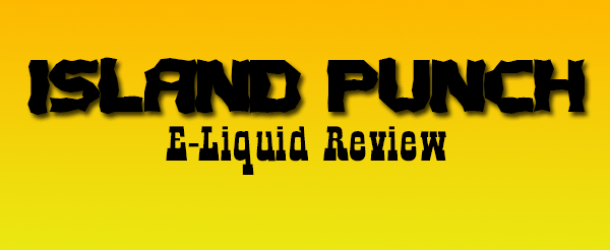 Island Punch E-Liquid Review