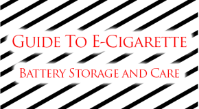 Guide To E-Cigarette Battery Storage and Care