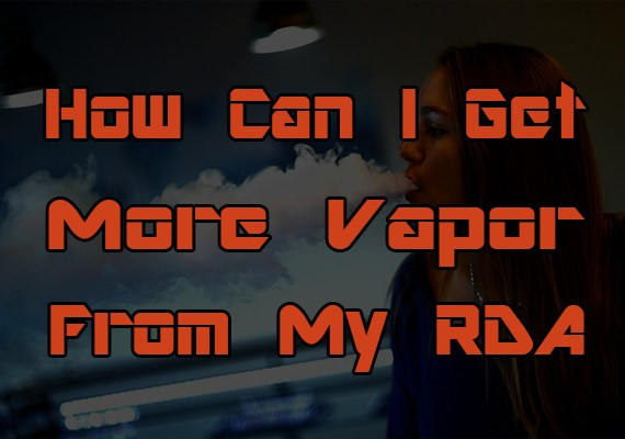 how can I get more vapor from my rda