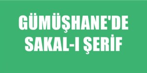 GÜMÜŞHANE'DE SAKAL-I ŞERİF