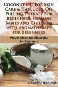 Coconut-Oil-For-Sink-Care-&-Hair-Loss,-Oil-Pulling-Therapy-For-Beginners,-Healing-Babies-and-Children-With-Aromatherapy-For-Beginners