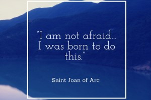 """I am not afraid... I was born to do this."""