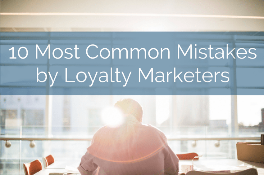 10 Most Common Mistakes by Loyalty Marketers