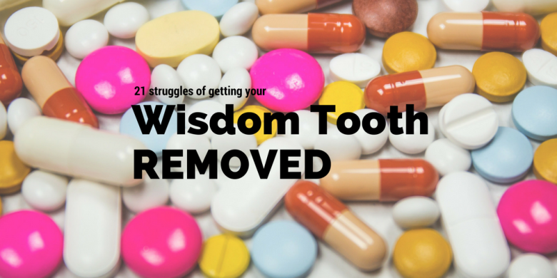 21-struggles-of-getting-your-wisdom-tooth-removed