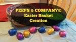 Peeps and Company Easter Basket