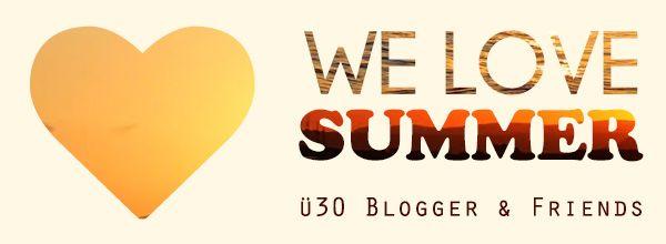 We love summer - ü30 Blogger & Friends