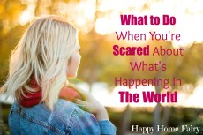 What to Do When You're Scared About What's Happening in the World