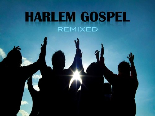 slide1 Harlem Gospel Remixed   New Podcast