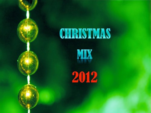 Christmas Mix 2012 smaller Happy Holidays! Enjoy a new CHRISTMAS MIX 2012