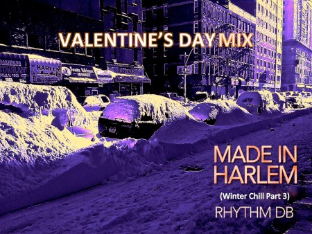MADE IN HARLEM (Winter Chill Part 3) Valentines Day Mix