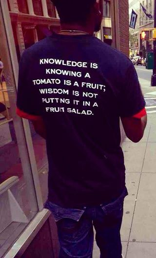 "QUOTE:  Miles Kington ""Knowledge is knowing a tomato is a fruit.."""