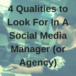 4 Qualities to Look For In A Social Media Manager (or Agency)