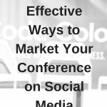 The Nine Most Effective Ways to Market Your Conference on Social Media
