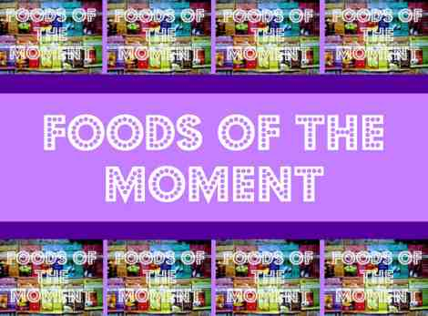 foodsofthemoment