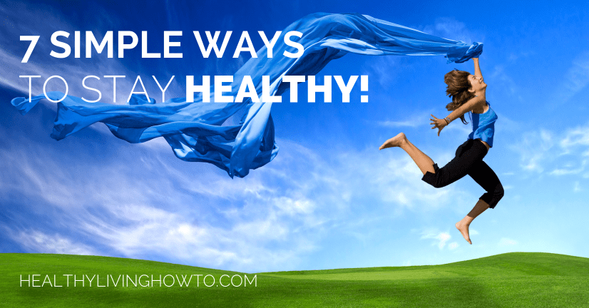 7 Simple Ways To Stay Healthy | healthylivinghowto.com