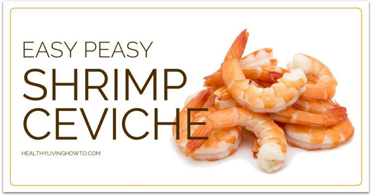 Easy Peasy Shrimp Ceviche | healthylivinghowto.com