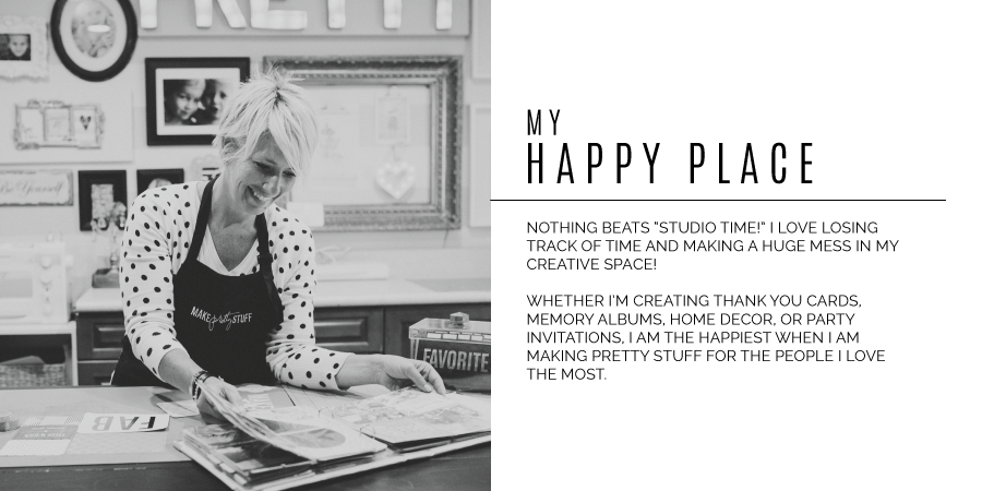 "My happy place - nothing beats ""studio time!"" I love losing track of time and making a huge mess in my creative space! Whether I'm creating thank you cards, memory albums, home decor, or party invitations, I am the happiest when I am making pretty stuff for the people I love the most."